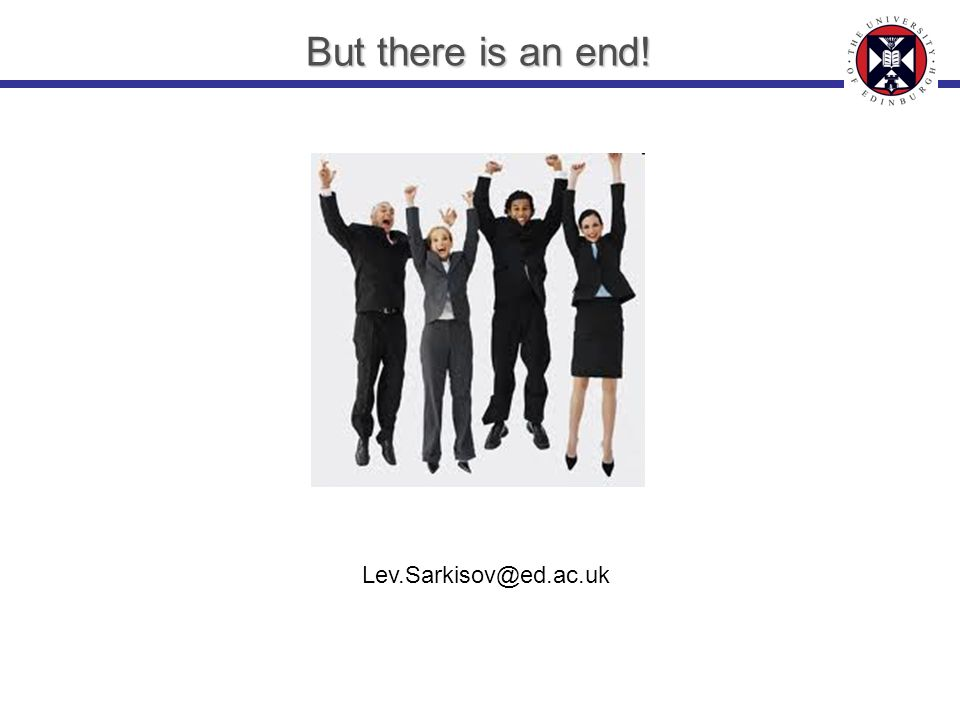 But there is an end! Lev.Sarkisov@ed.ac.uk