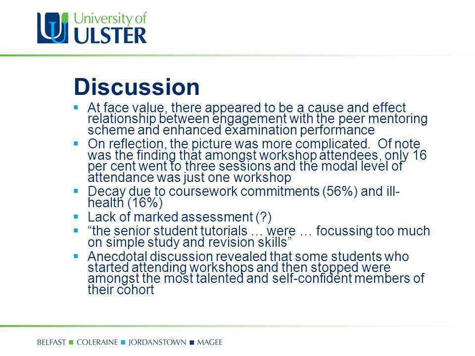 Discussion At face value, there appeared to be a cause and effect relationship between engagement with the peer mentoring scheme and enhanced examinat