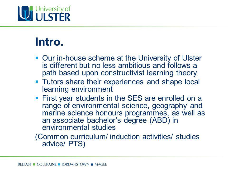 Intro. Our in-house scheme at the University of Ulster is different but no less ambitious and follows a path based upon constructivist learning theory