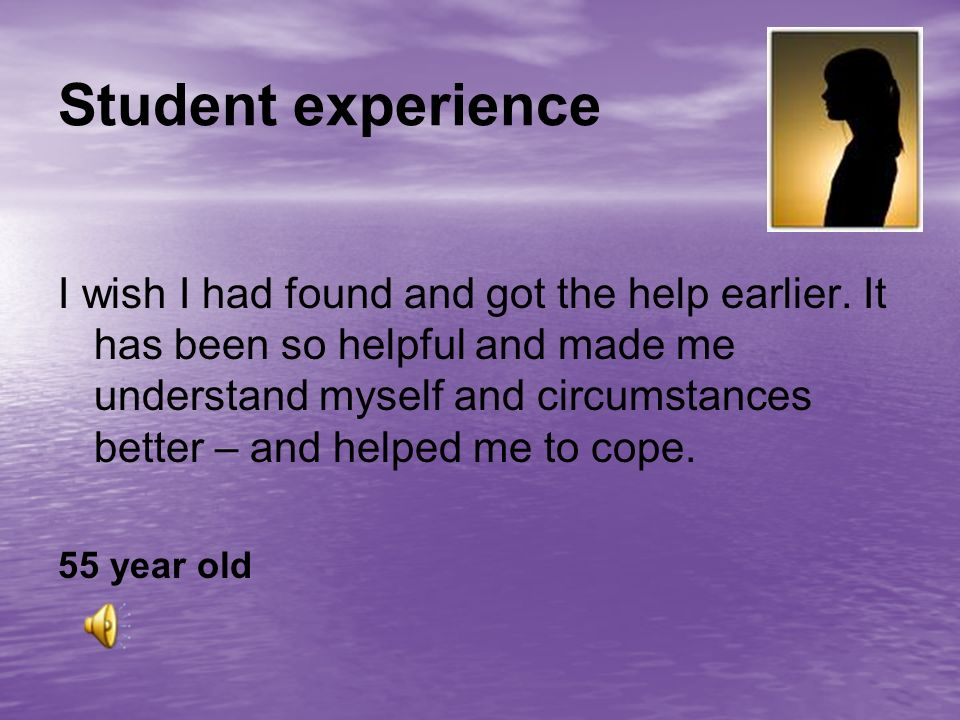 Student experience I wish I had found and got the help earlier.