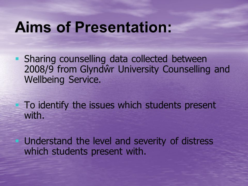 Aims of Presentation: Sharing counselling data collected between 2008/9 from Glyndŵr University Counselling and Wellbeing Service.