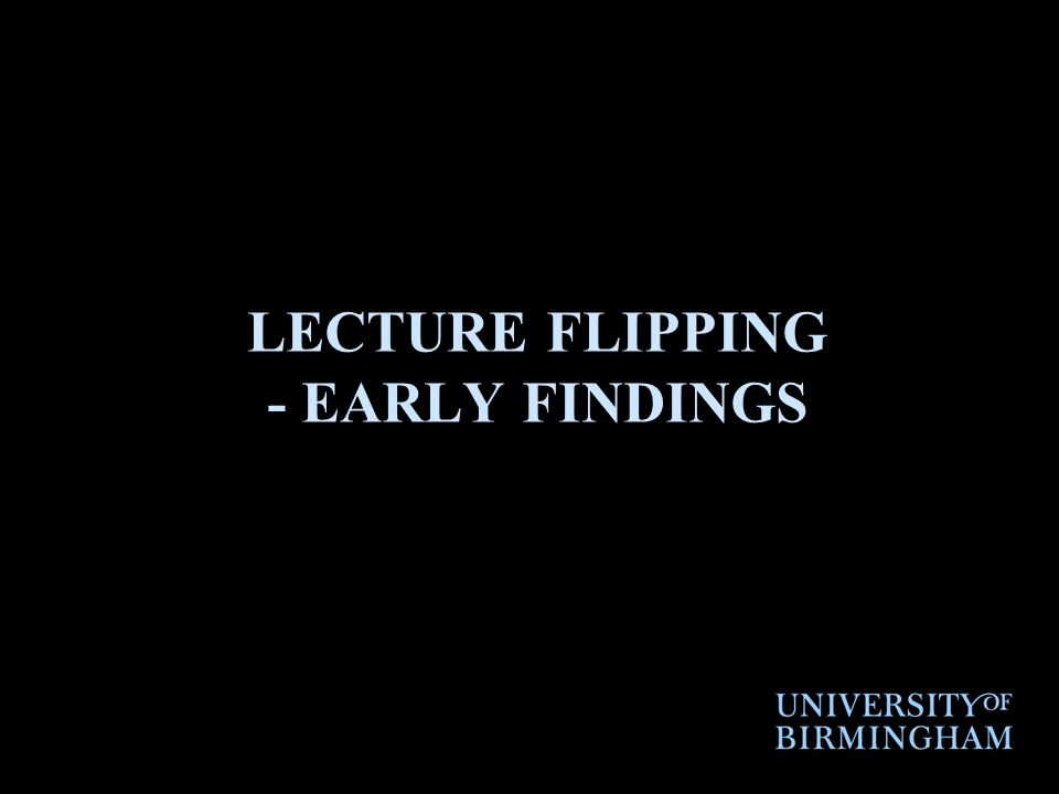 LECTURE FLIPPING - EARLY FINDINGS