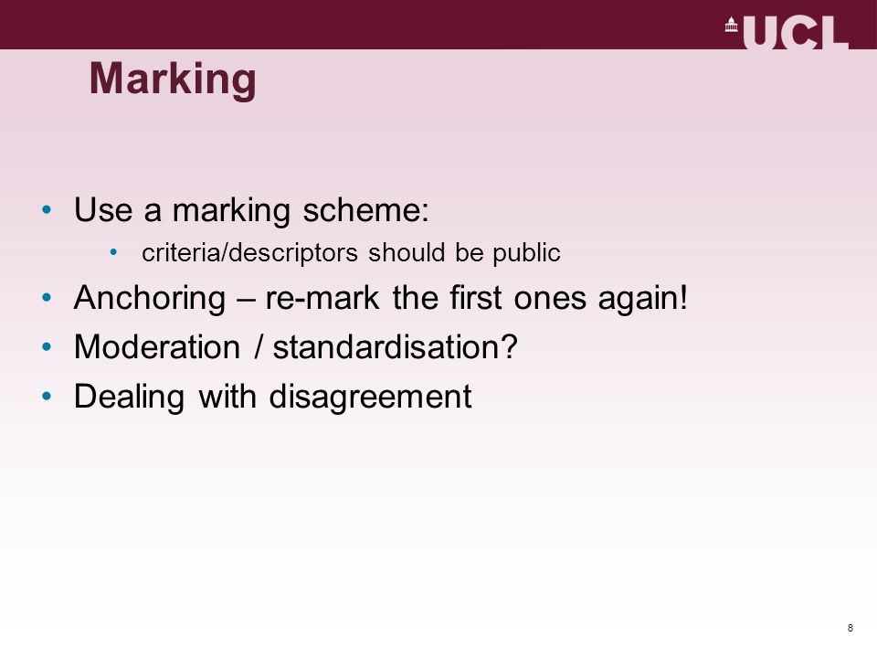 Use a marking scheme: criteria/descriptors should be public Anchoring – re-mark the first ones again! Moderation / standardisation? Dealing with disag