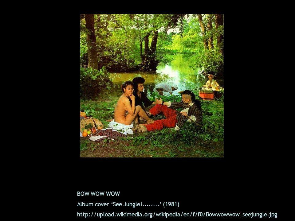 BOW WOW WOW Album cover See Jungle!........ (1981) http://upload.wikimedia.org/wikipedia/en/f/f0/Bowwowwow_seejungle.jpg