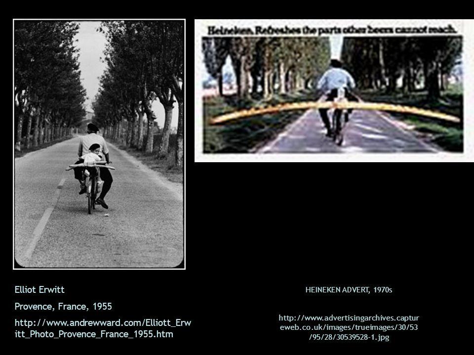 Elliot Erwitt Provence, France, 1955 http://www.andrewward.com/Elliott_Erw itt_Photo_Provence_France_1955.htm HEINEKEN ADVERT, 1970s http://www.advert