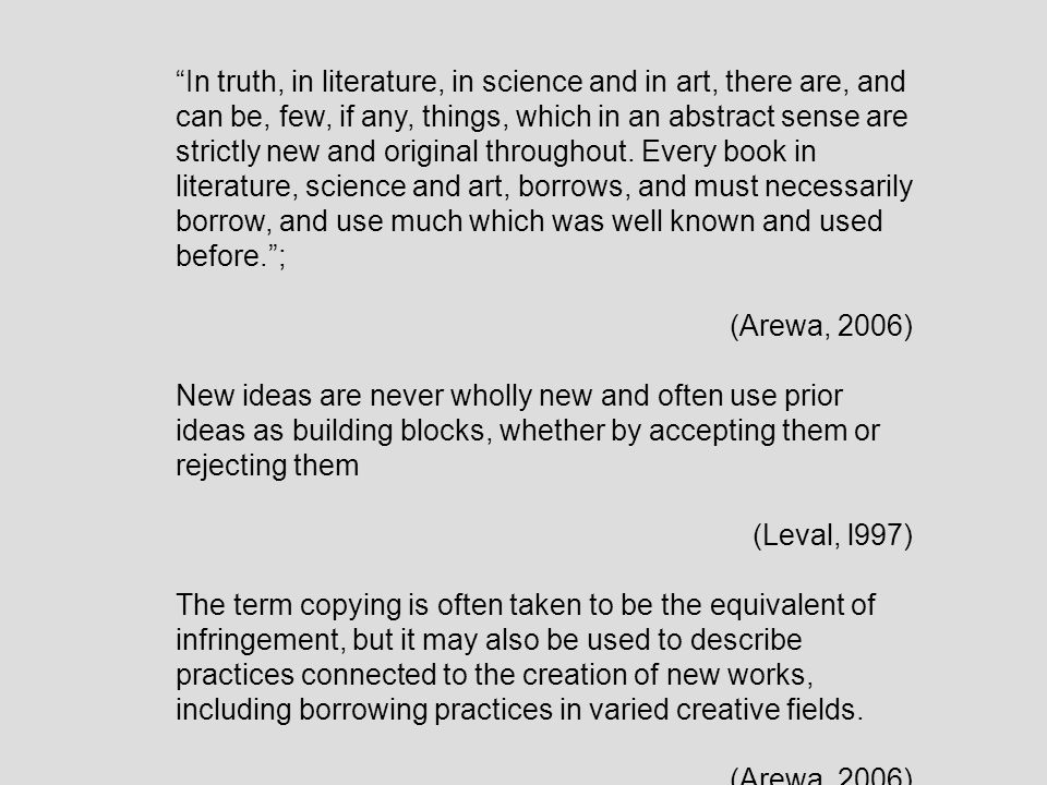 In truth, in literature, in science and in art, there are, and can be, few, if any, things, which in an abstract sense are strictly new and original t