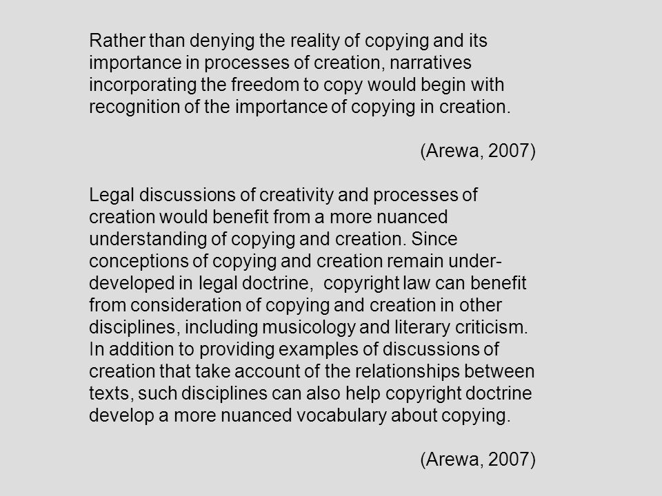 Rather than denying the reality of copying and its importance in processes of creation, narratives incorporating the freedom to copy would begin with