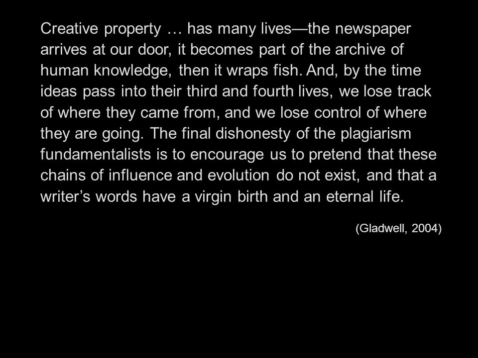 Creative property … has many livesthe newspaper arrives at our door, it becomes part of the archive of human knowledge, then it wraps fish. And, by th