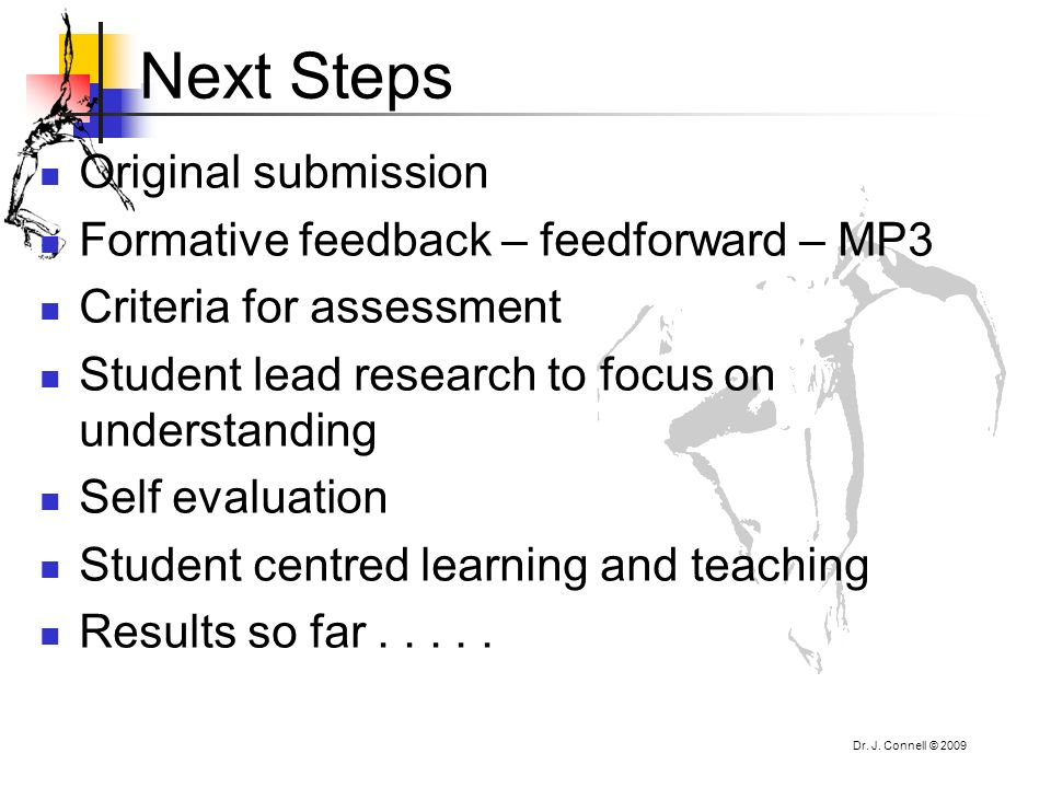 Next Steps Original submission Formative feedback – feedforward – MP3 Criteria for assessment Student lead research to focus on understanding Self eva