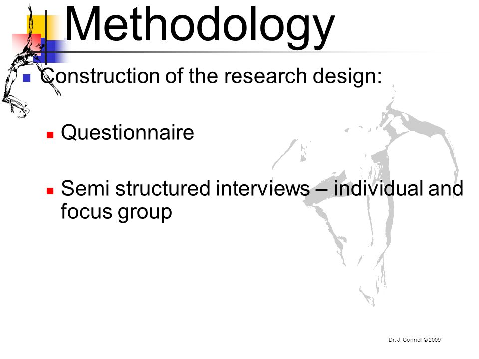 Methodology Construction of the research design: Questionnaire Semi structured interviews – individual and focus group