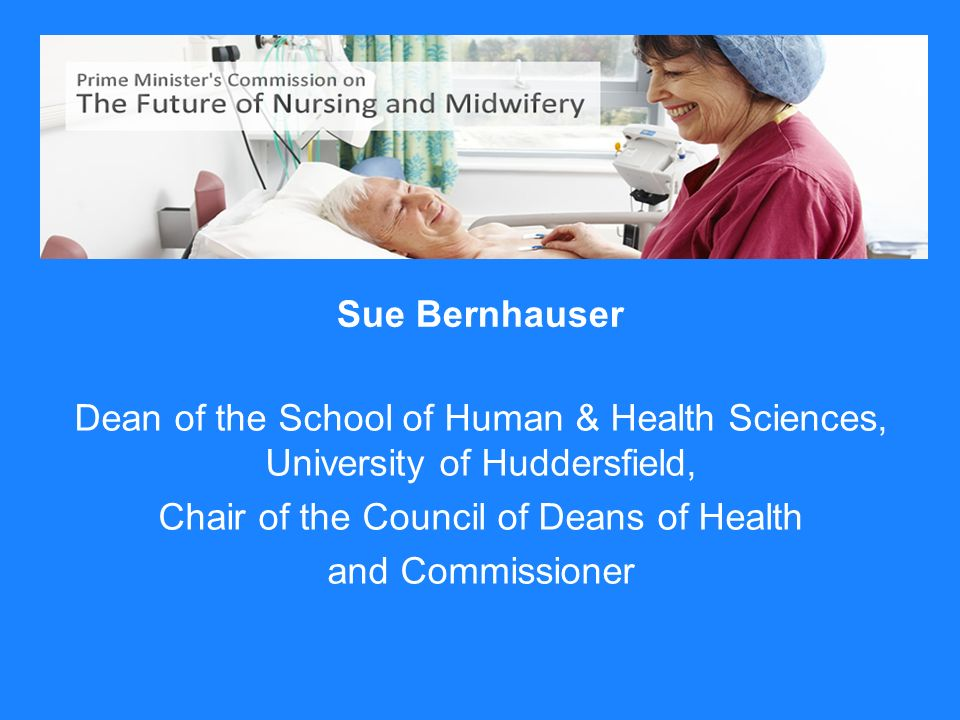 Sue Bernhauser Dean of the School of Human & Health Sciences, University of Huddersfield, Chair of the Council of Deans of Health and Commissioner