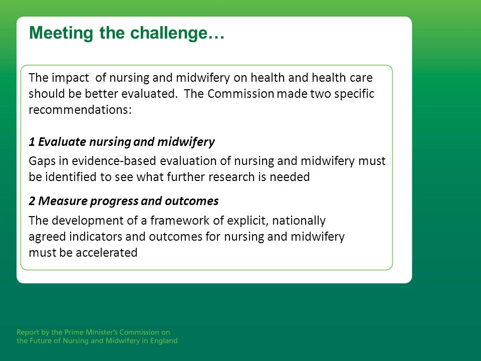 Meeting the challenge… The impact of nursing and midwifery on health and health care should be better evaluated. The Commission made two specific reco
