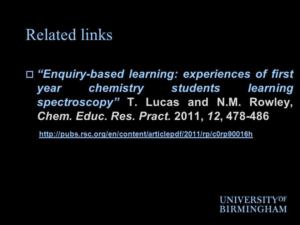 Related links Enquiry-based learning: experiences of first year chemistry students learning spectroscopy T.