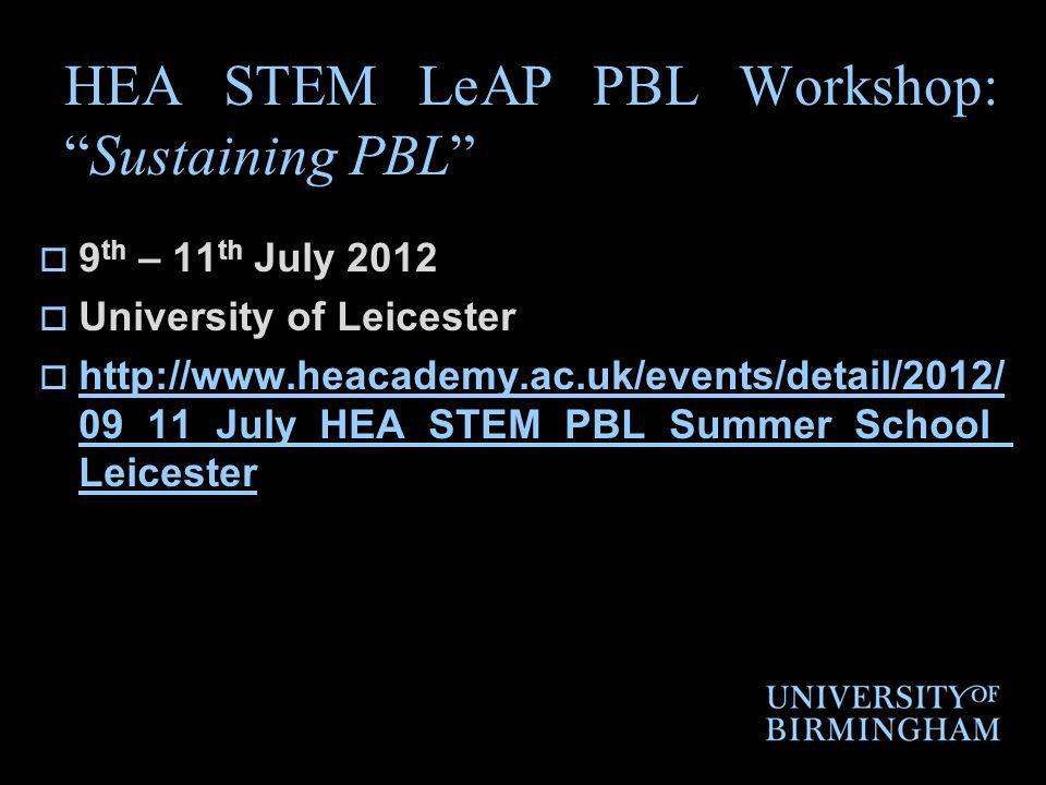 HEA STEM LeAP PBL Workshop:Sustaining PBL 9 th – 11 th July 2012 University of Leicester http://www.heacademy.ac.uk/events/detail/2012/ 09_11_July_HEA_STEM_PBL_Summer_School_ Leicester http://www.heacademy.ac.uk/events/detail/2012/ 09_11_July_HEA_STEM_PBL_Summer_School_ Leicester