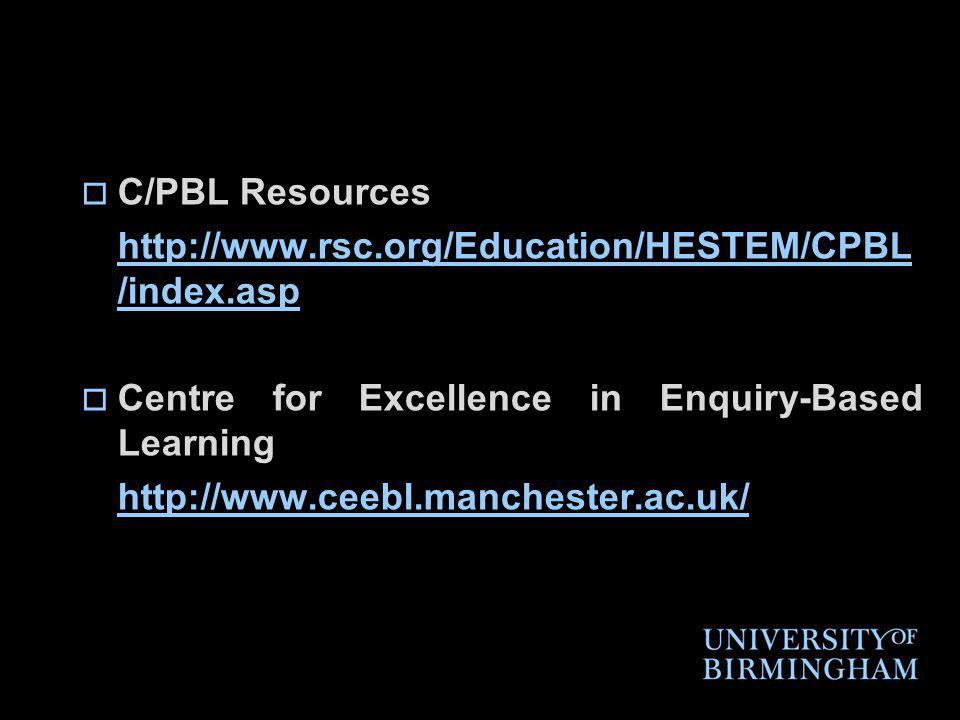 C/PBL Resources http://www.rsc.org/Education/HESTEM/CPBL /index.asp Centre for Excellence in Enquiry-Based Learning http://www.ceebl.manchester.ac.uk/