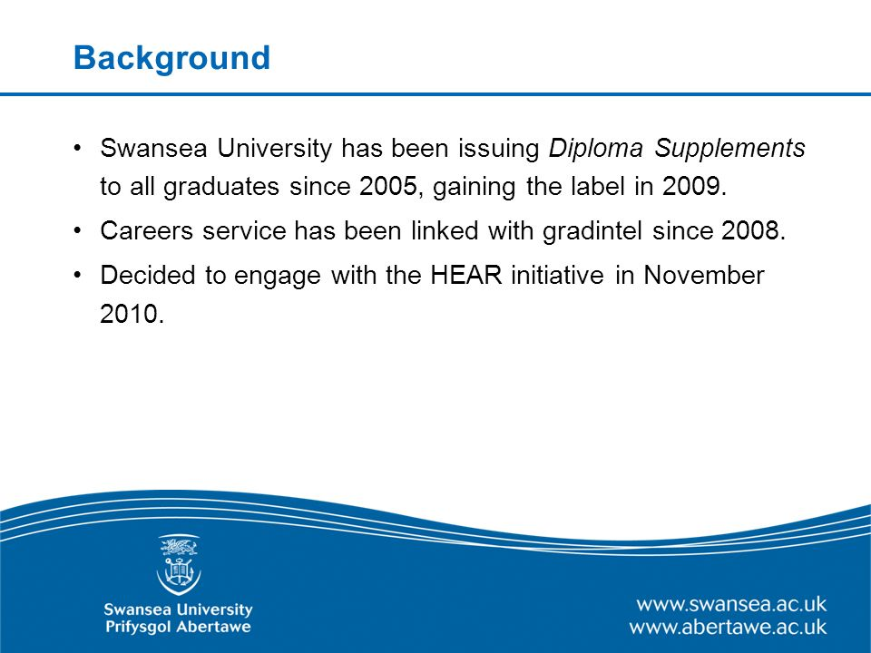 Background Swansea University has been issuing Diploma Supplements to all graduates since 2005, gaining the label in 2009.