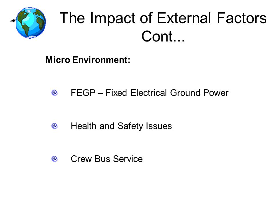 The Impact of External Factors Cont... Micro Environment: FEGP – Fixed Electrical Ground Power Health and Safety Issues Crew Bus Service