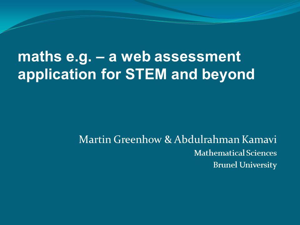 Martin Greenhow & Abdulrahman Kamavi Mathematical Sciences Brunel University maths e.g.