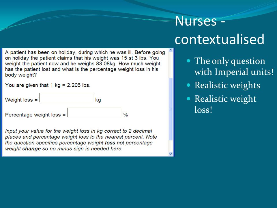 Nurses - contextualised The only question with Imperial units! Realistic weights Realistic weight loss!