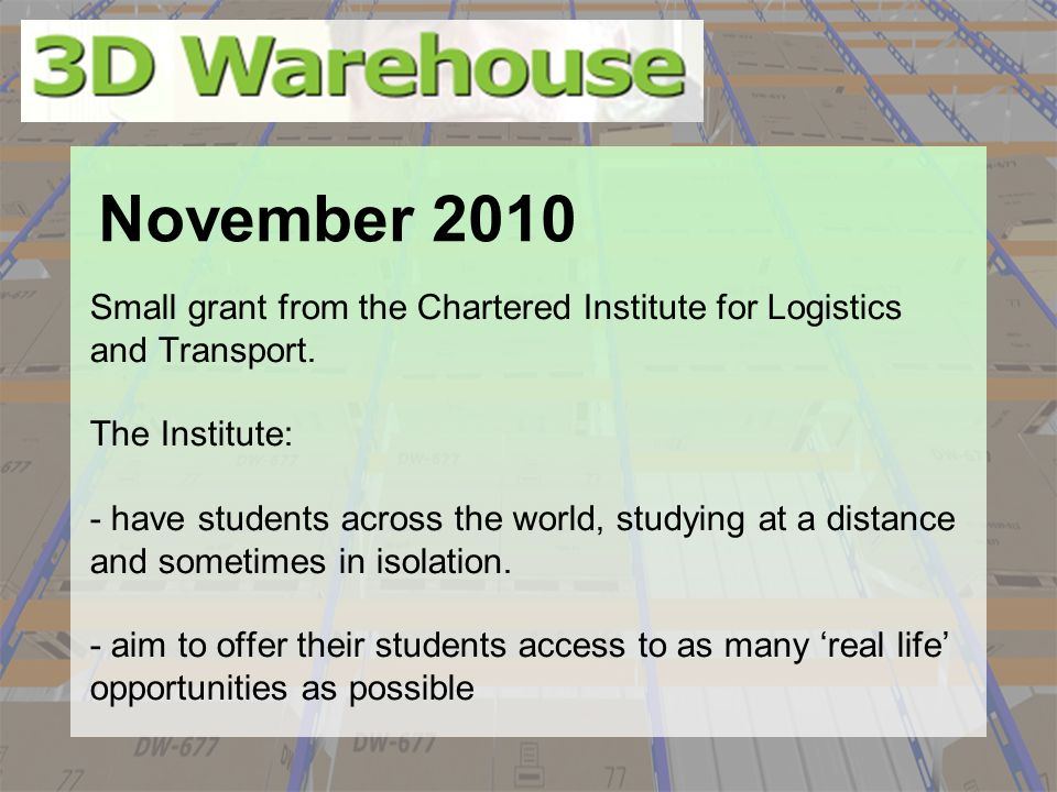 Small grant from the Chartered Institute for Logistics and Transport. The Institute: - have students across the world, studying at a distance and some