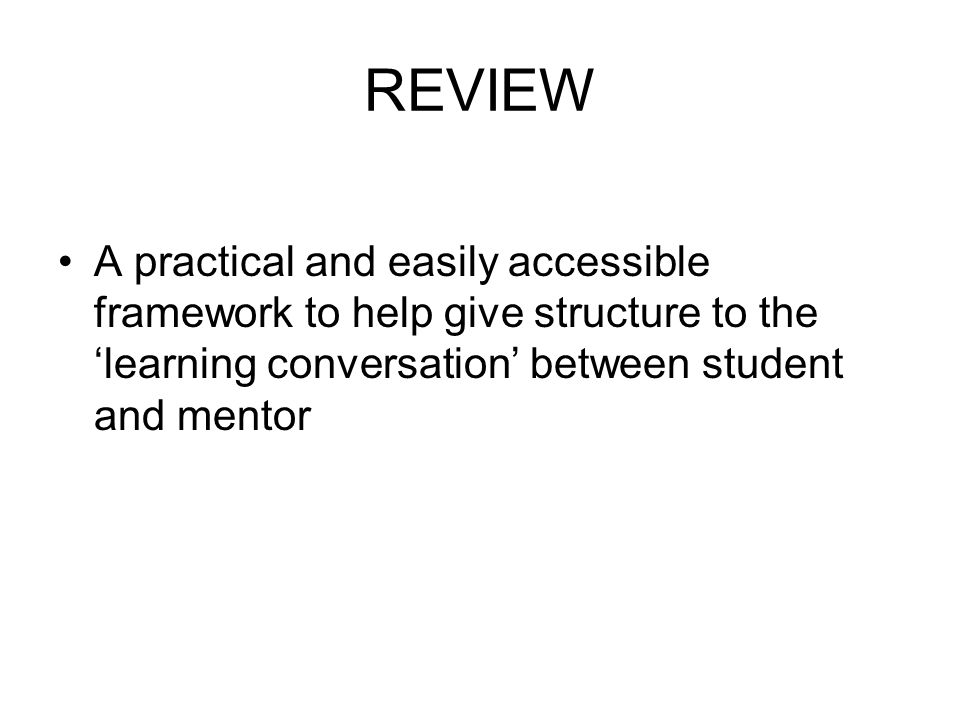 REVIEW A practical and easily accessible framework to help give structure to the learning conversation between student and mentor