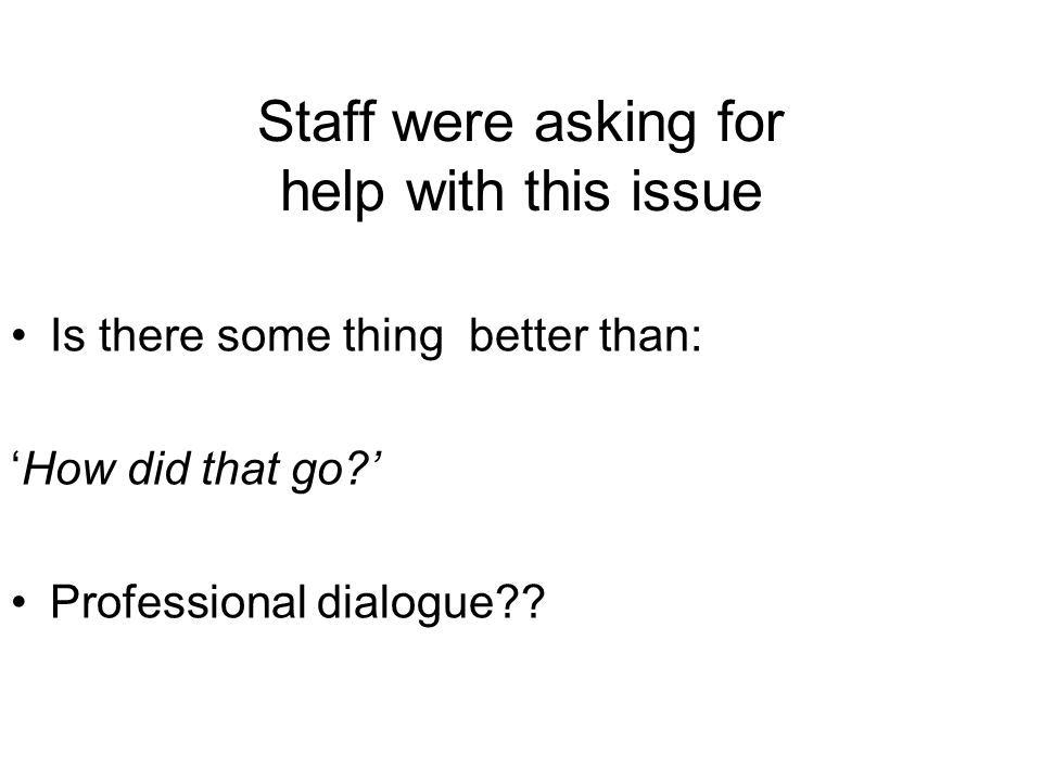Staff were asking for help with this issue Is there some thing better than: How did that go.