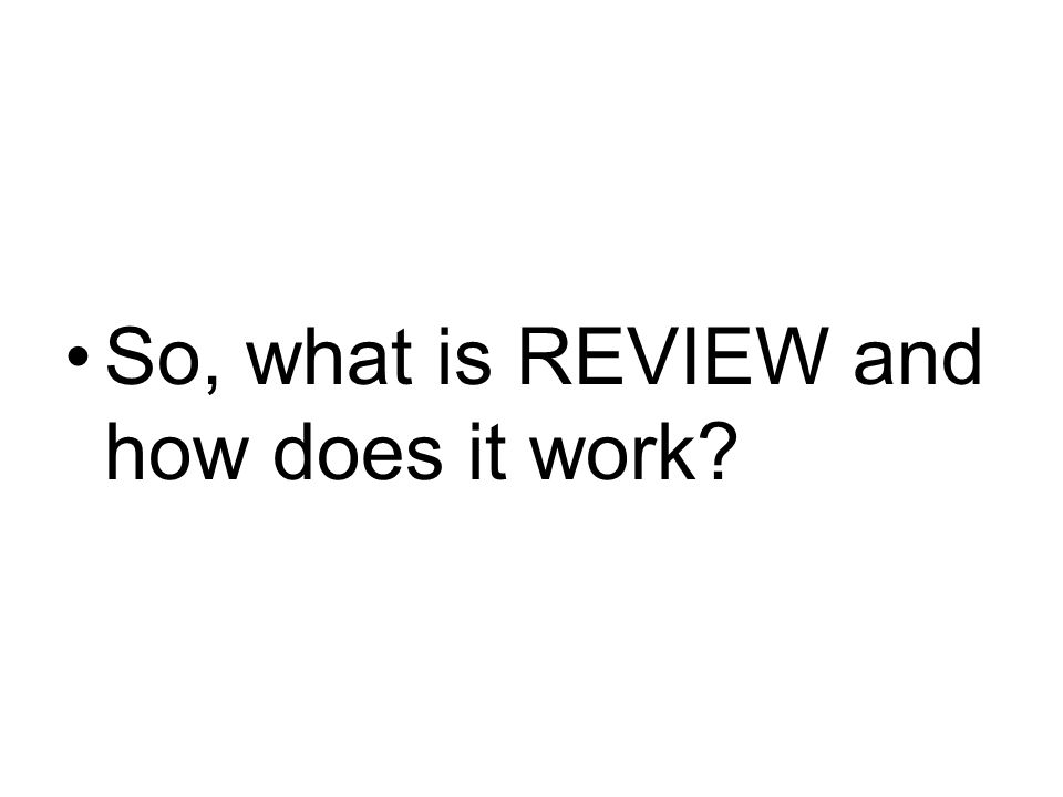 So, what is REVIEW and how does it work