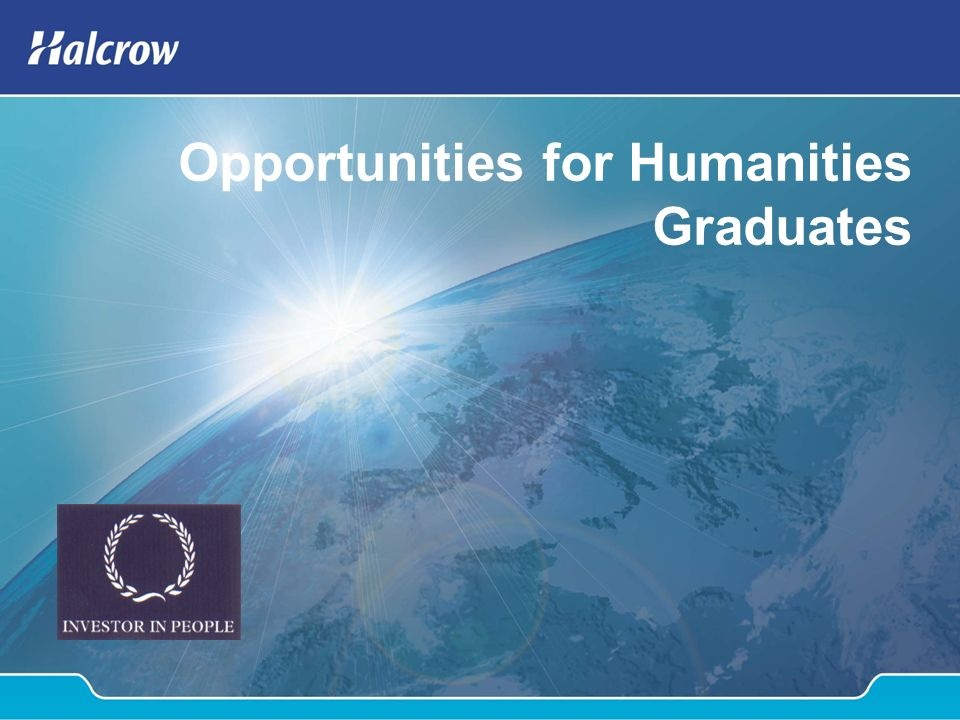 Content Introduction to Halcrow Consulting Business Group Graduate opportunities for Humanities degrees M25 Project What we look for when recruiting graduates Benefits of working for Halcrow