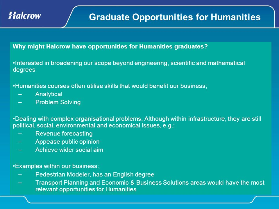 Graduate Opportunities for Humanities Why might Halcrow have opportunities for Humanities graduates.