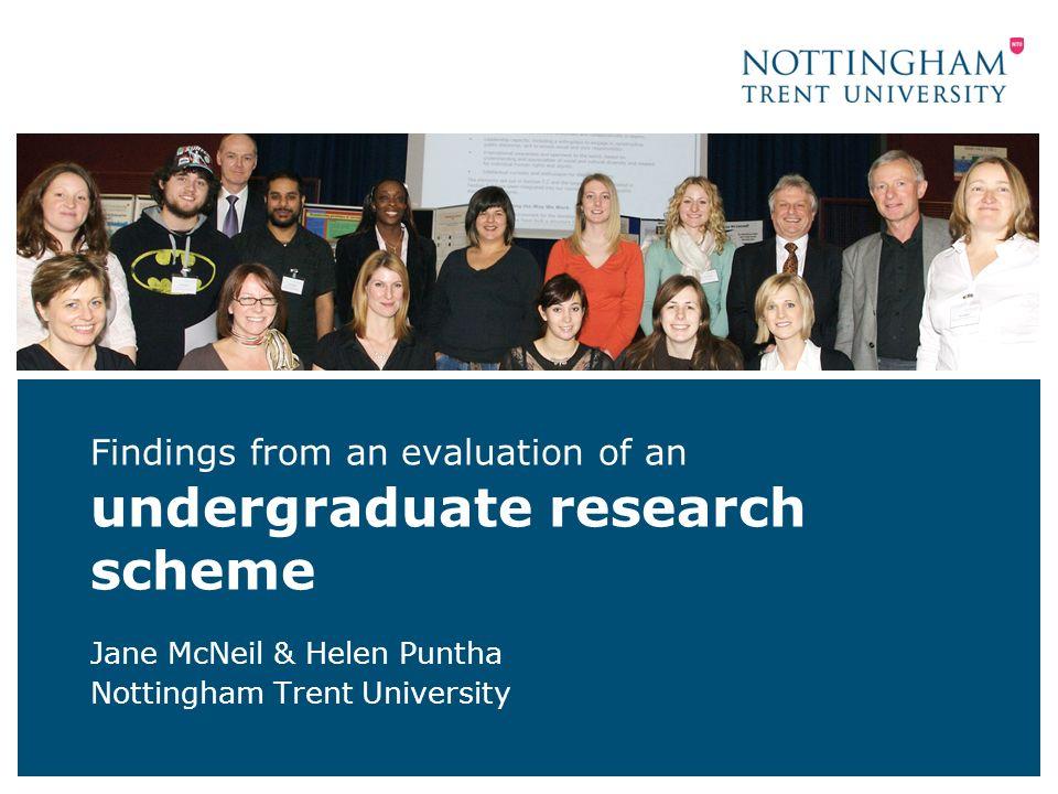 Findings from an evaluation of an undergraduate research scheme Jane McNeil & Helen Puntha Nottingham Trent University