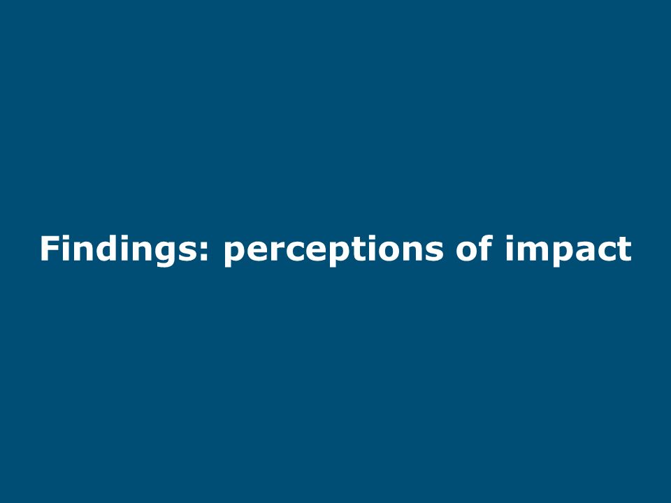 Findings: perceptions of impact
