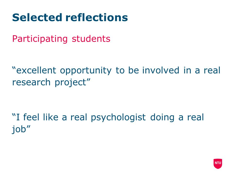 Selected reflections Participating students excellent opportunity to be involved in a real research project I feel like a real psychologist doing a real job