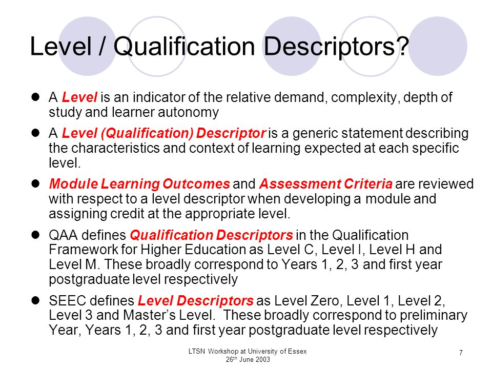 LTSN Workshop at University of Essex 26 th June 2003 18 SEEC Generic Level Descriptors : Key / Transferable Skills - C HE Level 1HE Level 2HE Level 3 The Learner can take responsibility for own learning with appropriate support.