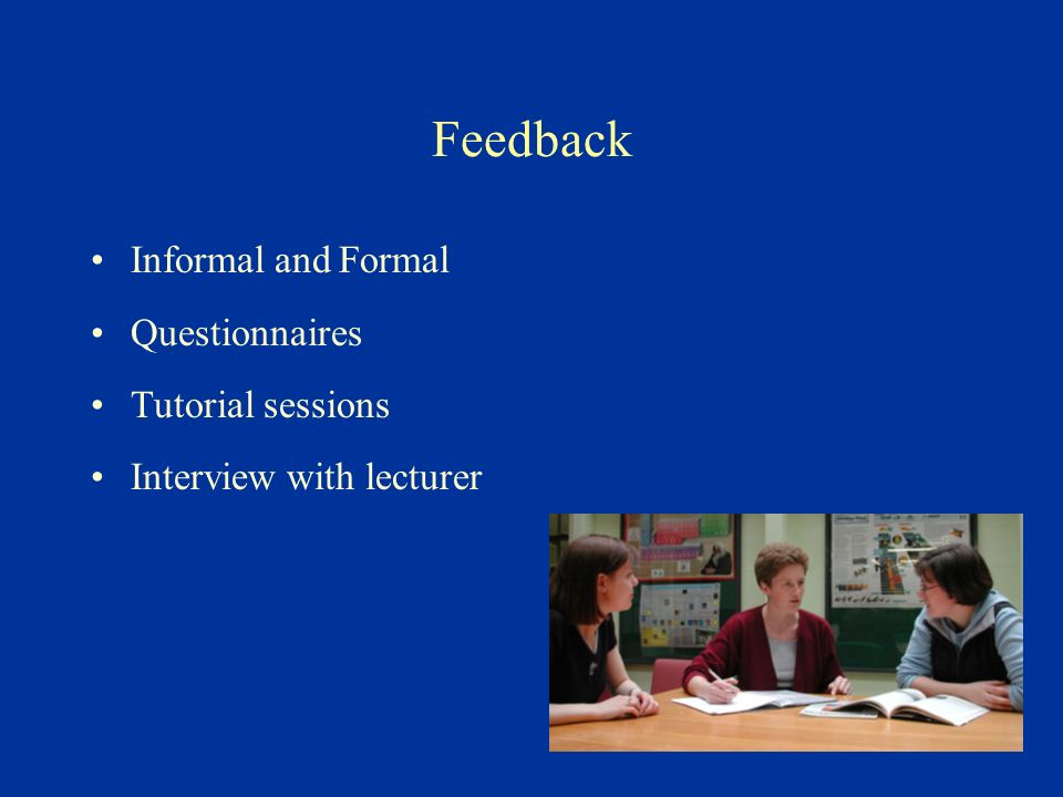 Feedback Informal and Formal Questionnaires Tutorial sessions Interview with lecturer