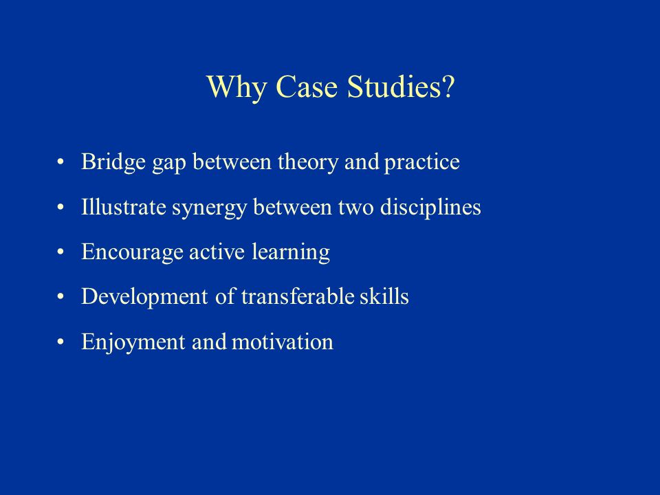 Why Case Studies.