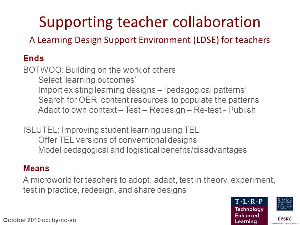 October 2010 cc: by-nc-sa Supporting teacher collaboration A Learning Design Support Environment (LDSE) for teachers Ends Means BOTWOO: Building on th