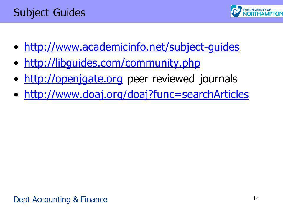 Dept Accounting & Finance 14 Subject Guides http://www.academicinfo.net/subject-guides http://libguides.com/community.php http://openjgate.org peer reviewed journalshttp://openjgate.org http://www.doaj.org/doaj func=searchArticles