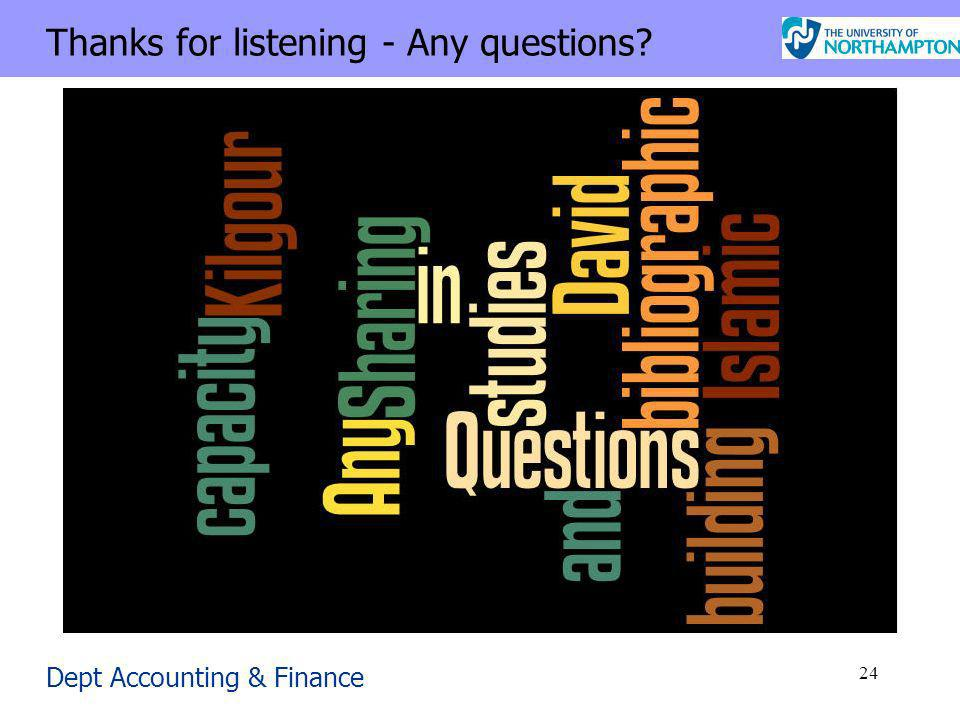Dept Accounting & Finance 24 Thanks for listening - Any questions