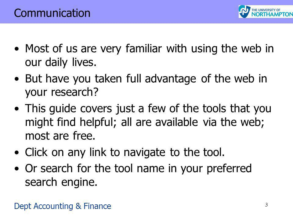 Dept Accounting & Finance 3 Communication Most of us are very familiar with using the web in our daily lives.