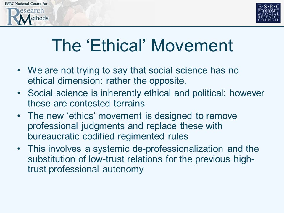 The Ethical Movement We are not trying to say that social science has no ethical dimension: rather the opposite. Social science is inherently ethical