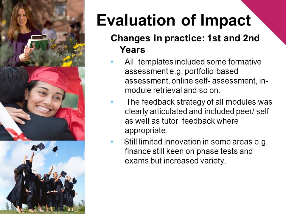 Evaluation of Impact Changes in practice: 1st and 2nd Years All templates included some formative assessment e.g.