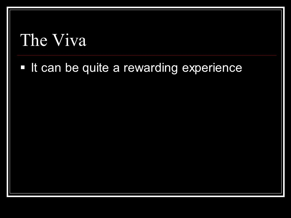The Viva It can be quite a rewarding experience