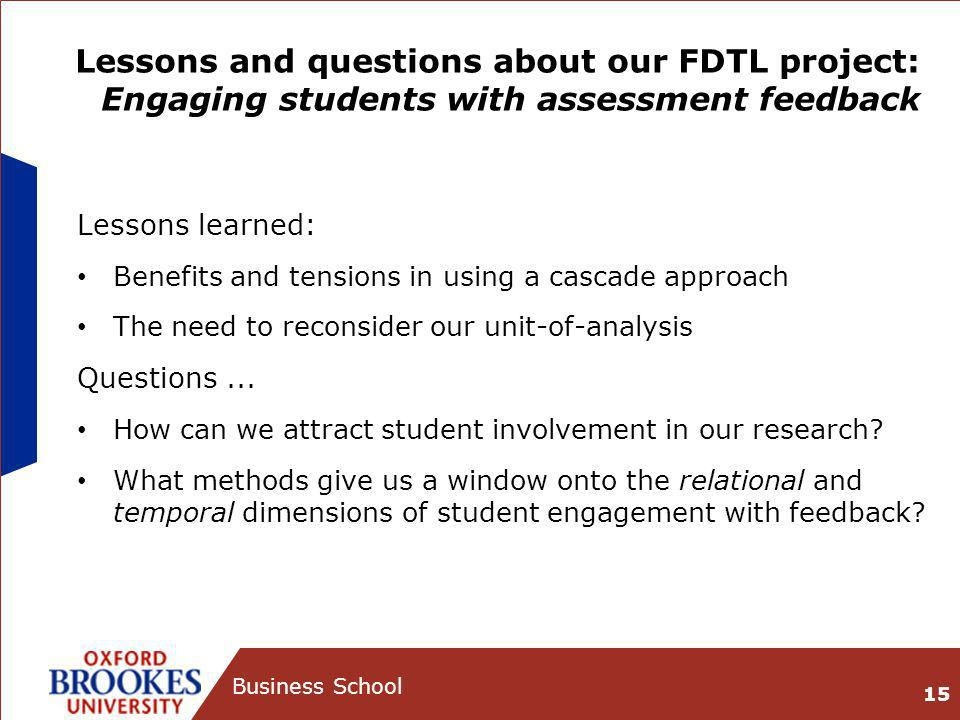 Lessons and questions about our FDTL project: Engaging students with assessment feedback Lessons learned: Benefits and tensions in using a cascade approach The need to reconsider our unit-of-analysis Questions...