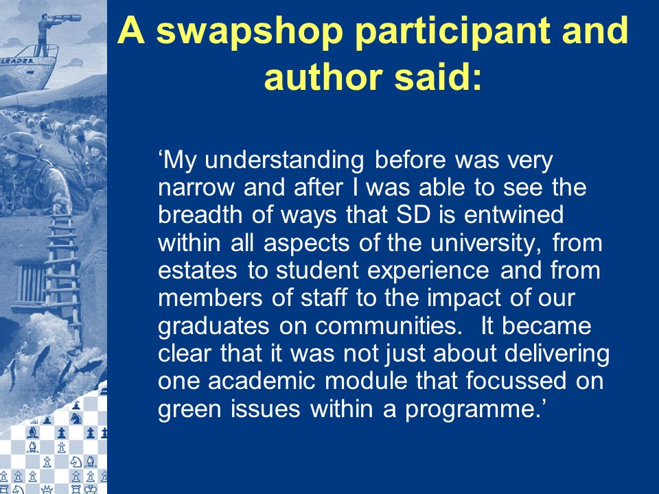 A swapshop participant and author said: My understanding before was very narrow and after I was able to see the breadth of ways that SD is entwined within all aspects of the university, from estates to student experience and from members of staff to the impact of our graduates on communities.