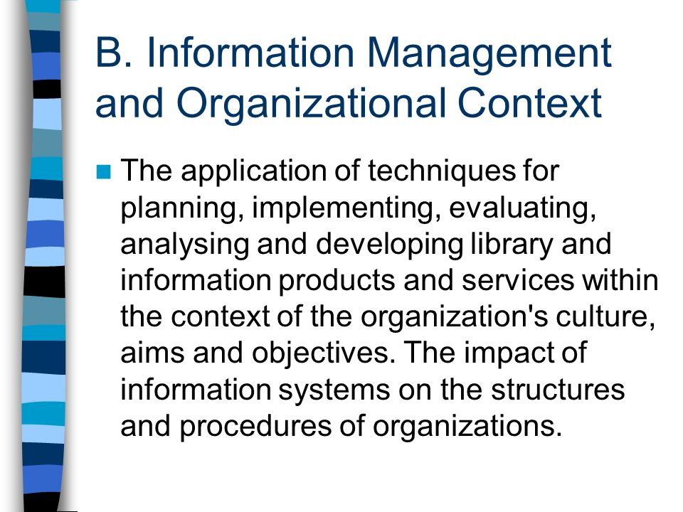 B. Information Management and Organizational Context The application of techniques for planning, implementing, evaluating, analysing and developing li