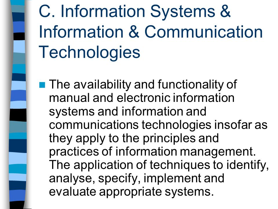 C. Information Systems & Information & Communication Technologies The availability and functionality of manual and electronic information systems and