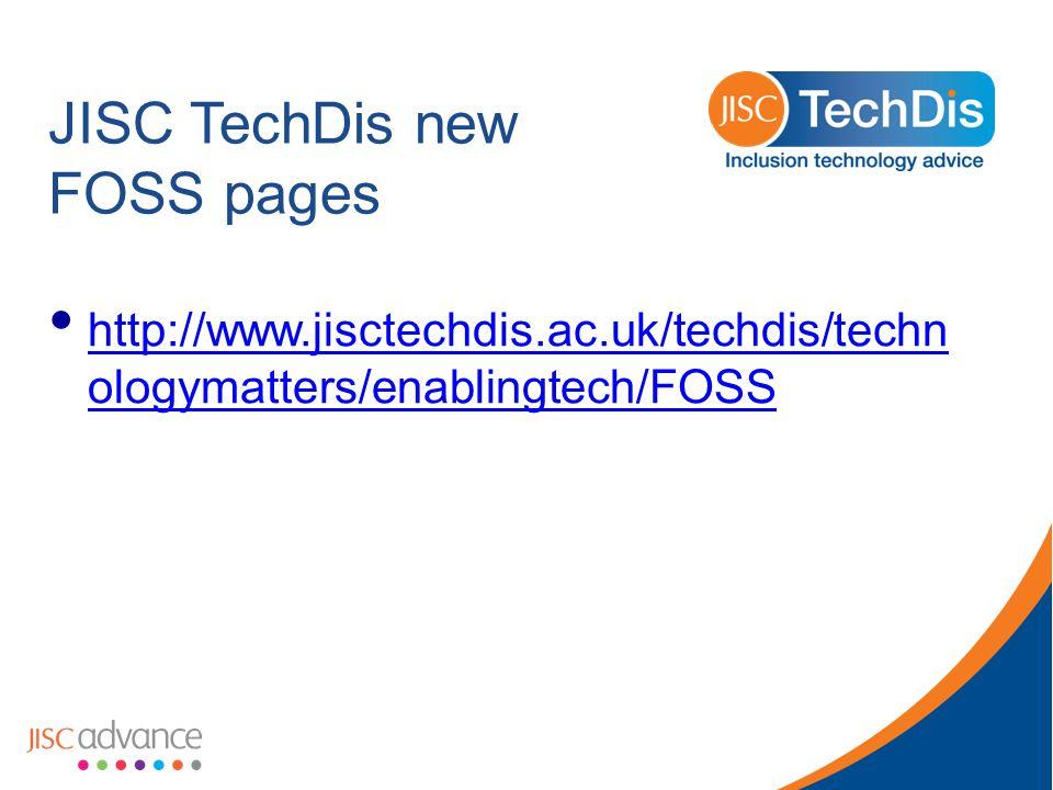 JISC TechDis new FOSS pages http://www.jisctechdis.ac.uk/techdis/techn ologymatters/enablingtech/FOSS http://www.jisctechdis.ac.uk/techdis/techn ologymatters/enablingtech/FOSS
