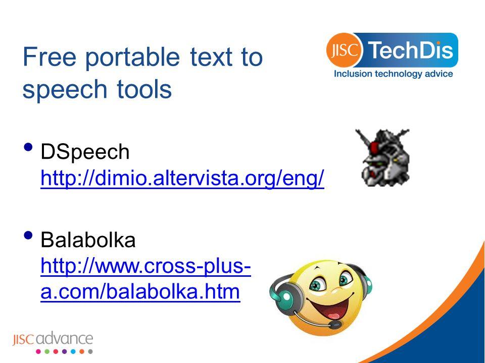 Free portable text to speech tools DSpeech http://dimio.altervista.org/eng/ http://dimio.altervista.org/eng/ Balabolka http://www.cross-plus- a.com/balabolka.htm http://www.cross-plus- a.com/balabolka.htm