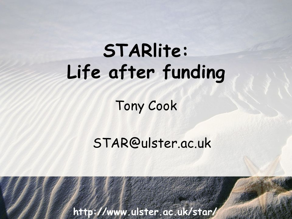 http://www.ulster.ac.uk/star/ Tony Cook STAR@ulster.ac.uk STARlite: Life after funding