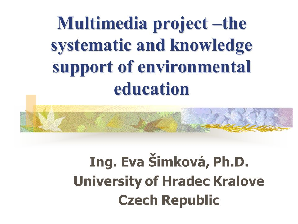 Multimedia project –the systematic and knowledge support of environmental education Ing.